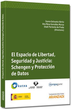 EL ESPACIO DE LIBERTAD, SEGURIDAD Y JUSTICIA: SCHENGEN Y PROTECCIÓN DE DATOS
