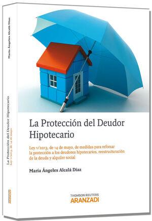 LA PROTECCIÓN DEL DEUDOR HIPOTECARIO - LEY 1/2013, DE 14 DE MAYO, DE MEDIDAS PARA REFORZAR LA PROTECCIÓN A LOS DEUDORES HIPOTECARIOS, REESTRUCTURACIÓN