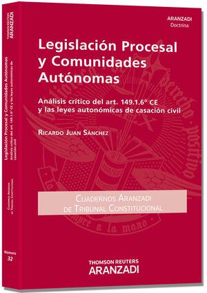 LEGISLACIÓN PROCESAL Y COMUNIDADES AUTÓNOMAS. ANÁLISIS CRÍTICO DEL ART. 149.1.6ª CE Y LAS LEYES AUTONÓMICAS DE CASACIÓN CIVIL