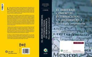 EL ARBITRAJE COMERCIAL INTERNACIONAL EN IBEROAMÉRICA (2.ª EDICIÓN) MARCO LEGAL Y JURISPRUDENCIAL