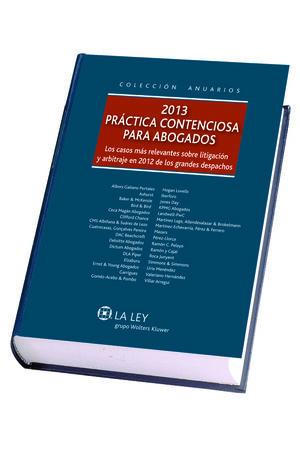 PRÁCTICA CONTENCIOSA PARA ABOGADOS 2013 LOS CASOS MÁS RELEVANTES SOBRE LITIGACIÓN Y ARBITRAJE EN 201