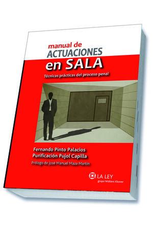 MANUAL DE ACTUACIONES EN SALA. TÉCNICAS PRÁCTICAS DEL PROCESO PENAL