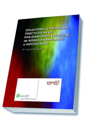 SOLUCIONES A PROBLEMAS PRÁCTICOS EN LAS ENAJENACIONES FORZOSAS DE BIENES EMBARGADOS E HIPOTECADOS
