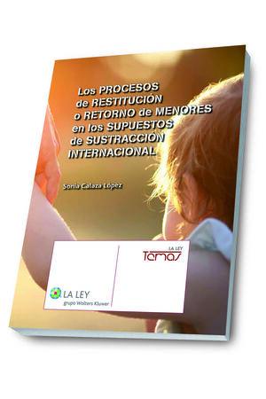 LOS PROCESOS DE RESTITUCIÓN O RETORNO DE MENORES EN LOS SUPUESTOS DE SUSTRACCIÓN INTERNACIONAL