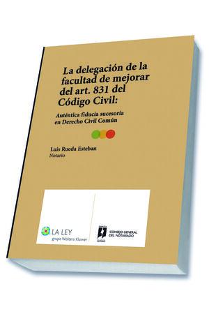 LA DELEGACIÓN DE LA FACULTAD DE MEJORAR DEL ART. 831 DEL CÓDIGO CIVIL