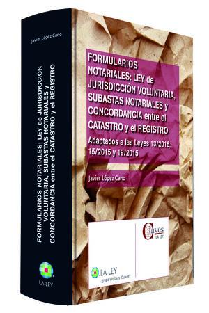 FORMULARIOS NOTARIALES: LEY DE JURISDICCIÓN VOLUNTARIA, SUBASTAS NOTARIALES Y CONCORDANCIA ENTRE EL CATASTRO Y EL REGISTRO