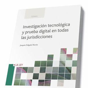 INVESTIGACIÓN TECNOLÓGICA Y PRUEBA DIGITAL EN TODAS LAS JURISDICCIONES