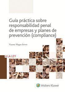 GUÍA PRÁCTICA SOBRE RESPONSABILIDAD PENAL DE EMPRESAS Y PLANES DE PREVENCIÓN (COMPLIANCE)