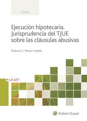 EJECUCIÓN HIPOTECARIA. JURISPRUDENCIA DEL TJUE SOBRE LAS CLÁUSULAS ABUSIVAS
