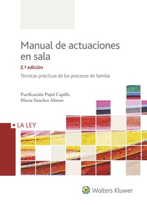 MANUAL DE ACTUACIONES EN SALA. TÉCNICAS PRÁCTICAS DE LOS PROCESOS DE FAMILIA (2.ª EDICIÓN)