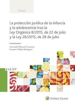 LA PROTECCIÓN JURÍDICA DE LA INFANCIA Y LA ADOLESCENCIA TRAS LA LEY ORGÁNICA 8/2015, DE 22 DE JULIO Y LA LEY 26/2015, DE 28 DE JULIO