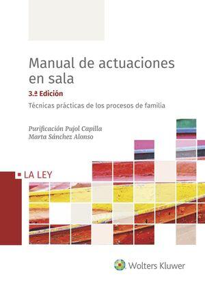 MANUAL DE ACTUACIONES EN SALA. TÉCNICAS PRÁCTICAS DE LOS PROCESOS DE FAMILIA (3.ª EDICIÓN)