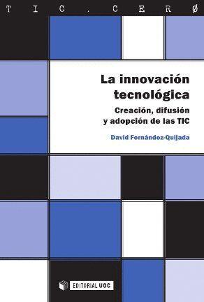 LA INNOVACIÓN TECNOLÓGICA. CREACIÓN, DIFUSIÓN Y ADOPCIÓN DE LAS TIC