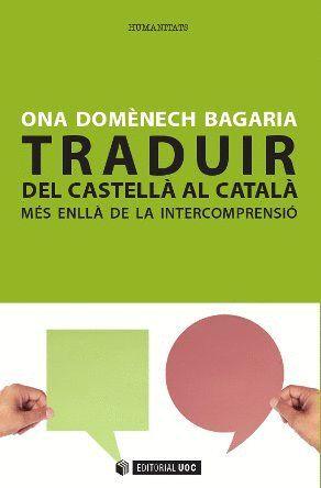 TRADUIR DEL CASTELLÀ AL CATALÀ: MÉS ENLLÀ DE LA INTERCOMPRENSIÓ