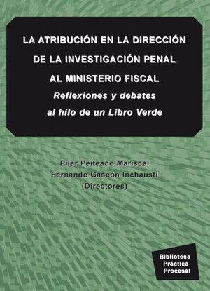 LA ATRIBUCIÓN EN LA DIRECCIÓN DE LA INVESTIGACIÓN PENAL AL MINISTERIO FISCAL REFLEXIONES Y DEBATES A