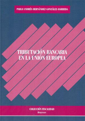 TRIBUTACIÓN BANCARIA EN LA UNIÓN EUROPEA