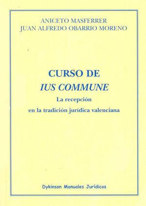 CURSO DE IUS COMMUNE. LA RECEPCIÓN EN LA TRADICIÓN JURÍDICA VALENCIANA