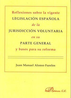 REFLEXIONES SOBRE LA VIGENTE LEGISLACIÓN ESPAÑOLA DE LA JURISDICCIÓN VOLUNTARIA EN SU PARTE GENERAL