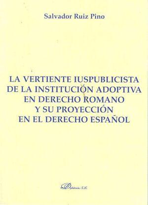 LA VERTIENTE IUSPUBLICISTA DE LA INSTITUCIÓN ADOPTIVA EN DERECHO ROMANO Y SU PROYECCIÓN EN EL DERECH
