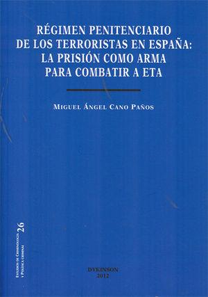 RÉGIMEN PENITENCIARIO DE LOS TERRORISTAS EN ESPAÑA. LA PRISIÓN COMO ARMA PARA COMBATIR A ETA