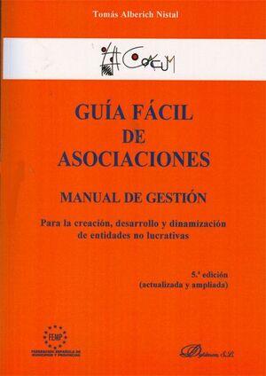 GUA FÁCIL DE ASOCIACIONES MANUAL DE GESTIÓN PARA LA CREACIÓN, DESARROLLO Y DINAMIZACIÓN DE ENTIDADE