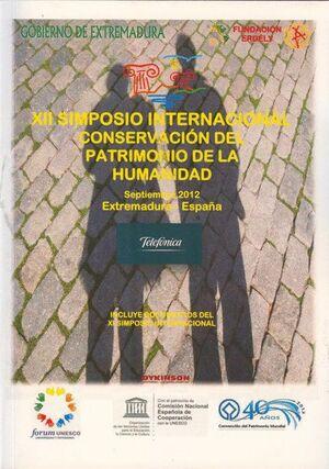 XII SIMPOSIO INTERNACIONAL CONSERVACIÓN DEL PATRIMONIO DE LA HUMANIDAD 12 SIMPOSIO. EXTREMADURA, ESP