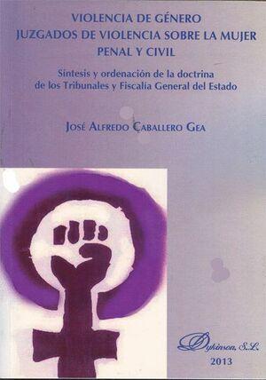 VIOLENCIA DE GÉNERO. JUZGADOS DE VIOLENCIA SOBRE LA MUJER. PENAL Y CIVIL SNTESIS Y ORDENACIÓN DE LA