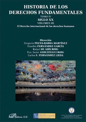 HISTORIA DE LOS DERECHOS FUNDAMENTALES. TOMO IV. SIGLO XX. VOLUMEN III. EL DERECHO INTERNACIONAL DE