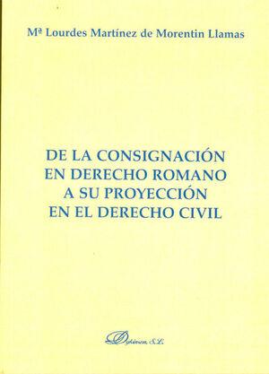 DE LA CONSIGNACIÓN EN DERECHO ROMANO A SU PROYECCIÓN EN EL DERECHO CIVIL