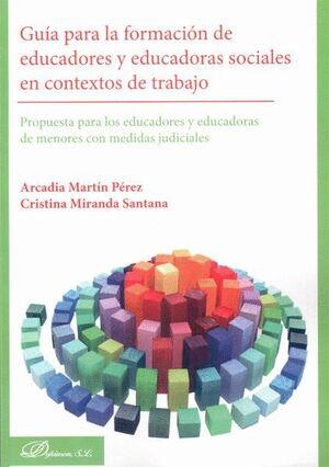 GUA PARA LA FORMACIÓN DE EDUCADORES Y EDUCADORAS SOCIALES EN CONTEXTOS DE TRABAJO PROPUESTAS PARA L