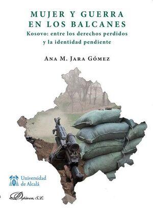 MUJER Y GUERRA EN LOS BALCANES. KOSOVO ENTRE LOS DERECHOS PERDIDOS Y LA IDENTIDAD PENDIENTE KOSOVO: