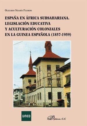 ESPAÑA EN ÁFRICA SUBSAHARIANA. LEGISLACIÓN EDUCATIVA Y ACULTURACIÓN COLONIALES EN LA GUINEA ESPAÑOLA 1857-1959
