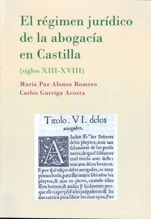EL RÉGIMEN JURDICO DE LA ABOGACA EN CASTILLA. SIGLOS XIII-XVIII