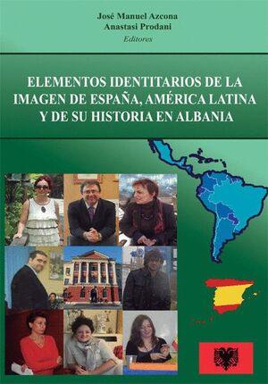 ELEMENTOS IDENTITARIOS DE LA IMAGEN DE ESPAÑA, AMÉRICA LATINA Y DE SU HISTORIA EN ALBANIA ANÁLISIS E