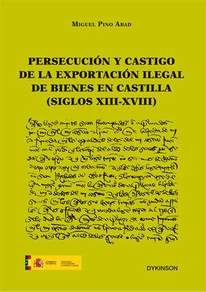 PERSECUCIÓN Y CASTIGO DE LA EXPORTACIÓN ILEGAL DE BIENES EN CASTILLA (SIGLOS XIII-XVIII)