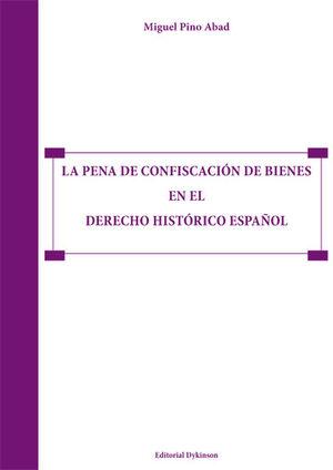 LA PENA DE CONFISCACIÓN DE BIENES EN EL DERECHO HISTÓRICO ESPAÑOL