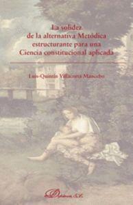 LA SOLIDEZ DE LA ALTERNATIVA METÓDICA ESTRUCTURANTE PARA UNA CIENCIA CONSTITUCIONAL APLICADA CONSTIT