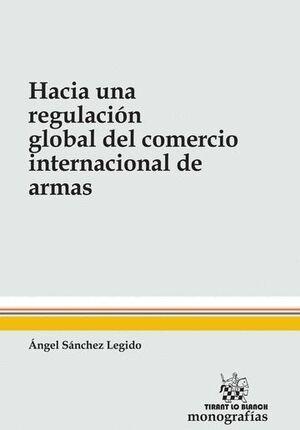 HACIA UNA REGULACIÓN GLOBAL DEL COMERCIO INTERNACIONAL DE ARMAS