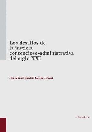 LOS DESAFOS DE LA JUSTICIA CONTENCIOSO-ADMINISTRATIVA DEL SIGLO XXI