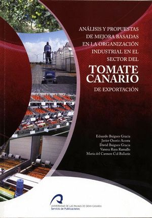 ANÁLISIS Y PROPUESTAS DE MEJORA BASADAS EN LA ORGANIZACIÓN INDUSTRIAL EN EL SECTOR DEL TOMATE CANARI