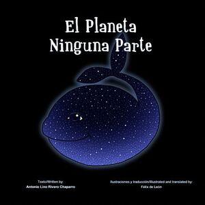 EL PLANETA NINGUNA PARTE / PLANET NOWHERE