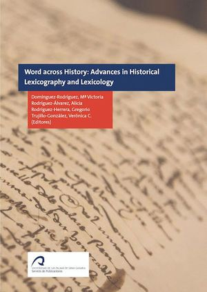 WORDS ACROSS HISTORY: ADVANCES IN HISTORICAL LEXICOGRAPHY AND LEXICOLOGY