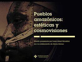PUEBLOS AMAZÓNICOS: ESTÉTICAS Y COSMOVISIONES