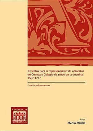 EL TEATRO PARA LA REPRESENTACIÓN DE COMEDIAS DE CUENCA Y COLEGIO DE NIÑOS DE LA DOCTRINA: 1587-1777