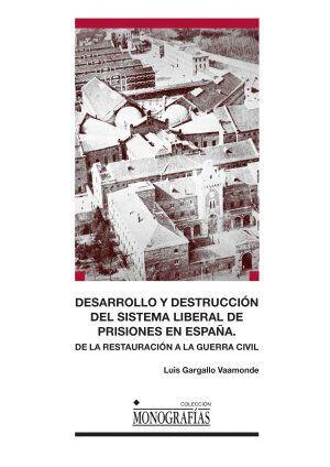 DESARROLLO Y DESTRUCCIÓN DEL SISTEMA LIBERAL DE PRISIONES EN ESPAÑA
