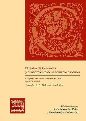 EL TEATRO DE CERVANTES Y EL NACIMIENTO DE LA COMEDIA ESPAÑOLA.