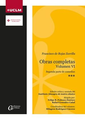 FRANCISCO DE ROJAS ZORRILLA. OBRAS COMPLETAS. VOLUMEN VI. SEGUNDA PARTE DE COMEDIAS