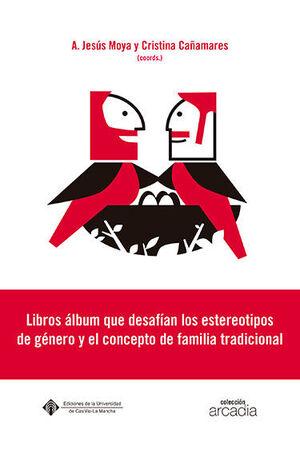 LIBROS ÁLBUM QUE DESAFÍAN LOS ESTEREOTIPOS DE GÉNERO Y EL CONCEPTO DE FAMILIA TRADICIONAL