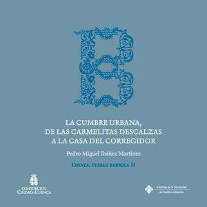 LA CUMBRE URBANA, DE LAS CARMELITAS DESCALZAS A LA CASA DEL CORREGIDOR