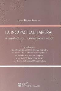 LA INCAPACIDAD LABORAL.  . PROBLEMÁTICA LEGAL, JURISPRUDENCIAL Y MÉDICA